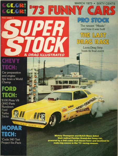 "Super Stock & Drag Illustrated March 1973. The cover reads ""Mickey Thompson and Butch Maas debut their radical Pontiac Grand-Am funny car, powered by a 540 cubic inch blown hemi and destined to make big waves in the '73 racing season."""