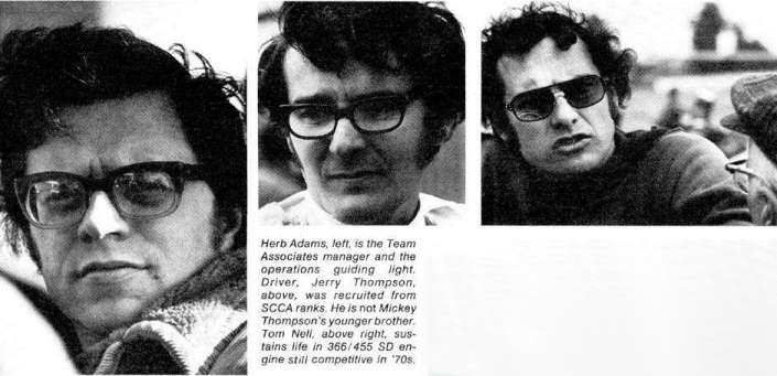 Herb Adams, left, is the Team Associates manager and the operations guiding light. Driver, Jerry Thompson, center, was recruited from SCCA ranks. He is not Mickey Thompson's younger brother. Tom Nell, above right, sustains life in 366/455 SD engine still competitive in '70s.