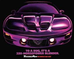 TO A BUG, IT'S LIKE A 320-HORSEPOWER BLENDER.   Trans Am - The MUSCLE CAR LIVES!