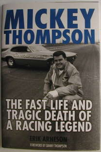 MICKEY THOMPSON - THE FAST LIFE AND TRAGIC DEATH OF A RACING LEGEND by Erik Arneson with Forward by Danny Thompson. (Book Sleeve Front)